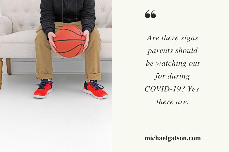 Are there signs parents should be watching out for during COVID-19