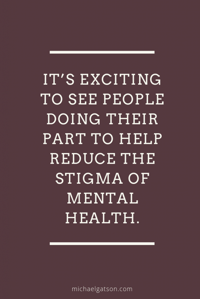 help reduce the stigma of mental health.