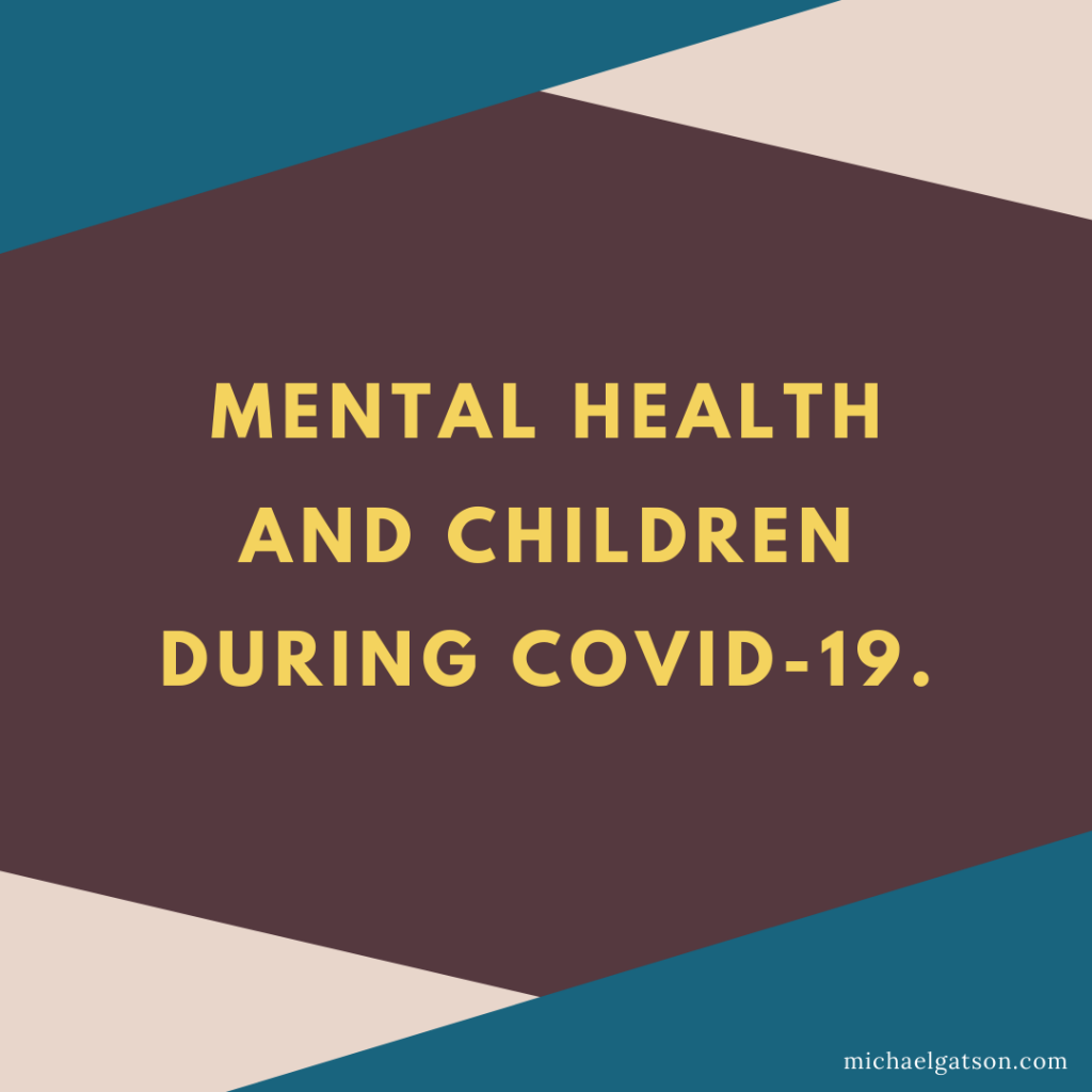 Mental health and children during COVID-19
